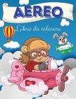 Aereo Libro da colorare: Aereo Libro da colorare: Un libro da colorare di aeroplani per bambini. immagini di aeroplani divertenti per bambini e Cover Image