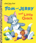 Tom and Jerry Meet Little Quack (Tom & Jerry) (Little Golden Book) Cover Image
