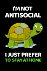 I'm Not Antisocial. I Just Prefer To Stay At Home: Notebook/Journal (6