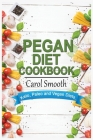 Pegan Diet Cookbook: Quick, Easy and Healthy Recipes for Weight Loss by Combining Keto, Paleo and Vegan Diets. Cover Image