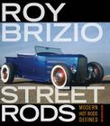 Roy Brizio Street Rods: Modern Hot Rods Defined Cover Image