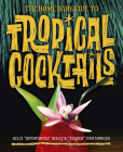 The Home Bar Guide to Tropical Cocktails: A Spirited Journey Through Suburbia's Hidden Tiki Temples Cover Image
