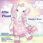 Ella Plant Plants a Tree (Ella Plant Series #1) Cover Image
