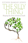 The Silly Thing: Shaping the Story of Life and Death Cover Image