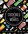Cocktails of the Movies: An Illustrated Guide to Cinematic Mixology New Expanded Edition Cover Image
