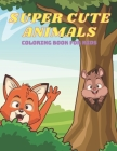 Super Cute Animals - Coloring Book for Kids Cover Image