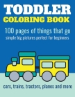 Toddler Coloring Book: 100 pages of things that go: Cars, trains, tractors, trucks coloring book for kids 2-4 Cover Image