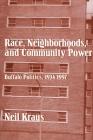 Race, Neighborhoods, and Community Power: Buffalo Politics, 1934-1997 Cover Image