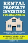 RENTAL PROPERTY INVESTING FOR BEGINNERS Crushing it in Apartments and Commercial Real Estate. Buy and Rent for Small Agents and Big Investors in 2020 Cover Image