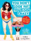 You Don't Look Fat, You Look Crazy: An Unapologetic Guide to Being Ambitchous Cover Image