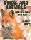 Coloring Book for Adults Birds and Animals - Large Print Cover Image