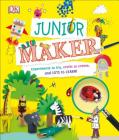 Junior Maker: Experiments to Try, Crafts to Create, and Lots to Learn! Cover Image
