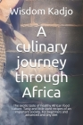 A culinary journey through Africa: The exotic taste of a healthy food culture. Tasty and little used recipes of an important society. For beginners an Cover Image
