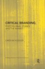 Critical Branding: Postcolonial Studies and the Market (Routledge Research in Postcolonial Literatures) Cover Image