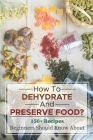How To Dehydrate And Preserve Food?: 150+ Recipes Beginners Should Know About: Books On Dehydrating Food Cover Image