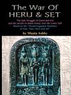 The War of Heru and Set: The Struggle of Good and Evil for Control of the World and the Human Soul Cover Image