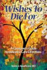 Wishes To Die For: A Caregiver's Guide to Advance Care Directives Cover Image