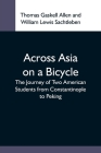 Across Asia On A Bicycle; The Journey Of Two American Students From Constantinople To Peking Cover Image