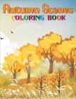 Autumn Scenes Coloring Book: 40 Amazing Big Fall Scenes and Beautiful Flowers, Leaves, Mushrooms, Thanksgiving, Mandalas Designs, and More Great gi Cover Image