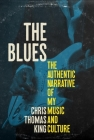 The Blues: The Authentic Narrative of My Music and Culture Cover Image