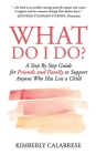 What Do I Do?: A Step by Step Guide for Friends and Family to Support Anyone Who Has Lost a Child Cover Image