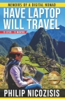 Have Laptop, Will Travel: Memoirs of a Digital Nomad Cover Image