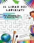 Il Libro Dei Labirinti: Manuale Con 100 Percorsi Diversi ! Sviluppa L'intelligenza, Apprendi e Divertiti Allo Stesso Tempo - Libro In Italiano Cover Image
