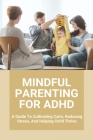 Mindful Parenting For ADHD: A Guide To Cultivating Calm, Reducing Stress, And Helping Child Thrive: Conners Abbreviated Parent-Teacher Rating Scal Cover Image