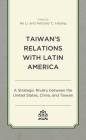 Taiwan's Relations with Latin America: A Strategic Rivalry Between the United States, China, and Taiwan Cover Image