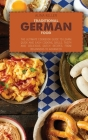 Traditional German Food: The ultimate cookbook guide to Learn Quick and easy cooking skills, Tasty and Delicious Dutch Recipes from beginners t Cover Image