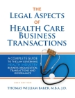 Legal Aspects of Health Care Business Transactions: A Complete Guide to the Law Governing the Business of Health Industry Business Organization, Finan Cover Image