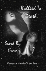 Bullied to Death: But Saved by Grace Cover Image