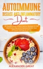 Autoimmune Disease Anti-Inflammatory Diet: 30 Healthy Anti-Inflammatory Recipes to Eat Well Every Day and Improve Health Fast Without Feeling on a Die Cover Image