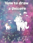 How to draw a Unicorn for kids: An amazing how to draw book for kids! Cover Image