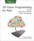 3D Game Programming for Kids: Create Interactive Worlds with JavaScript (Pragmatic Programmers) Cover Image