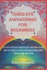 Third Eye Awakening for Beginners: 10 Steps to Activate and Decalcify Your Pineal Gland, Open the Third Eye Chakra, and Increase Mind Power Through Gu Cover Image