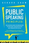Public Speaking Principles: The Success Guide for Beginners to Efficient Communication and Presentation Skills. How To Rapidly Lose Fear and Excit Cover Image
