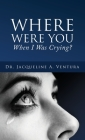 Where Were You When I Was Crying? Cover Image