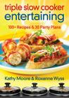Triple Slow Cooker Entertaining: 100 Plus Recipes and 30 Party Plans Cover Image