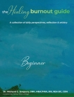 The Healing Burnout Guide: A Collection of Daily Perspectives, Reflection and Artistry Cover Image
