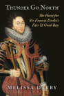 Thunder Go North: The Hunt for Sir Francis Drake's Fair and Good Bay Cover Image