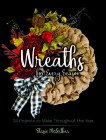 Wreaths for Every Season: 24 Projects to Make Throughout the Year Cover Image