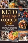Keto Dessert & Chaffle Cookbook 2021 with Pictures: Quick and Easy, Sugar-Low Bombs, Chaffle and Cakes Recipes to Shed Weight, Boost Your Mood and Liv Cover Image
