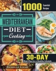 Mediterranean Diet Cooking: 1000 Essential Recipes and 30 Days Meal Plan for a Healthy Lifestyle Cover Image