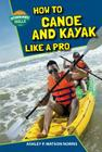 How to Canoe and Kayak Like a Pro (Outdoor Sports Skills) Cover Image