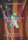 Courageously Broken: A memoir about overcoming adversity and conquering the battle scars of life Cover Image