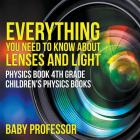Everything You Need to Know About Lenses and Light - Physics Book 4th Grade - Children's Physics Books Cover Image