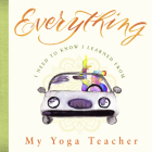 Everything I Need to Know I Learned from My Yoga Teacher Cover Image