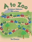 A to Zoo: 26 Animal Alphabet Adventures Cover Image
