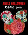 Adult Halloween Coloring Books: Happy Halloween: for Relaxation and Meditation Cover Image